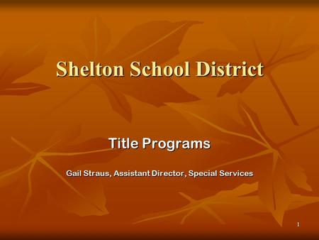 1 Shelton School District Title Programs Gail Straus, Assistant Director, Special Services.