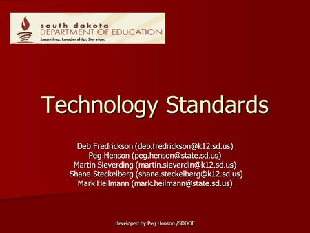 Developed by Peg Henson /SDDOE Technology Standards Deb Fredrickson Peg Henson Martin Sieverding