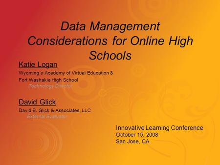 Data Management Considerations for Online High Schools Katie Logan Wyoming e Academy of Virtual Education & Fort Washakie High School Technology Director.