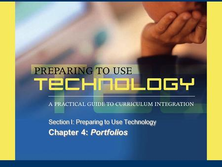 Chapter 4: Portfolios Section I: Preparing to Use Technology.