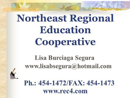 Northeast Regional Education Cooperative Lisa Burciaga Segura Ph.: 454-1472/FAX: 454-1473