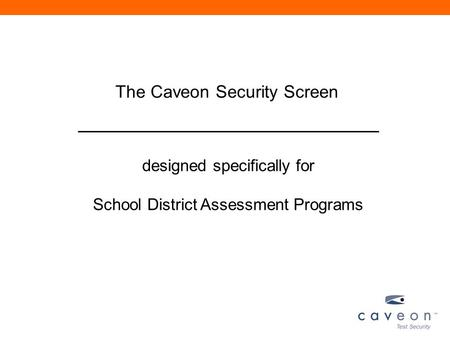 The Caveon Security Screen designed specifically for School District Assessment Programs.