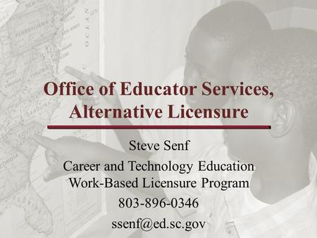 Office of Educator Services, Alternative Licensure Steve Senf Career and Technology Education Work-Based Licensure Program 803-896-0346