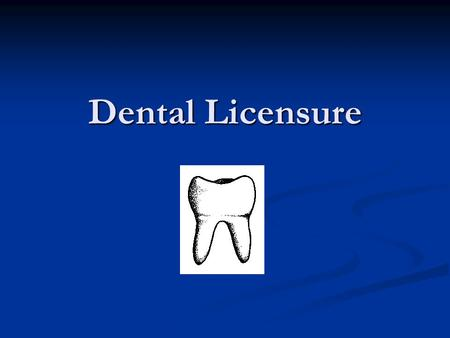 Dental Licensure. Mutual Recognition When one state recognizes the licensing exam or licensure requirements from another state When one state recognizes.