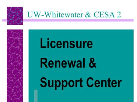 1 UW-Whitewater & CESA 2 Licensure Renewal & Support Center.