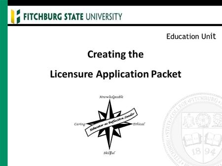 Education Un it Creating the Licensure Application Packet.