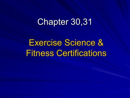 Chapter 30,31 Exercise Science & Fitness Certifications.