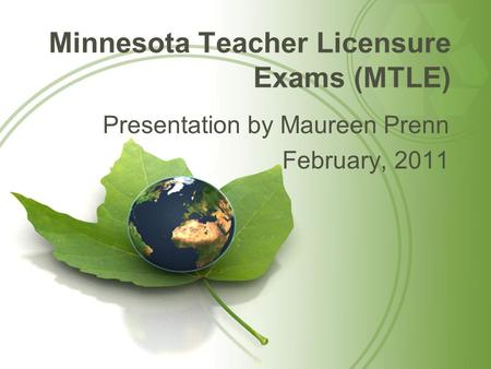 Minnesota Teacher Licensure Exams (MTLE) Presentation by Maureen Prenn February, 2011.