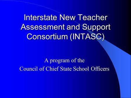 Interstate New Teacher Assessment and Support Consortium (INTASC)