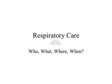 Respiratory Care Who, What, Where, When?. Mission Statement nationalinternational science and practice advocateThe American Association for Respiratory.