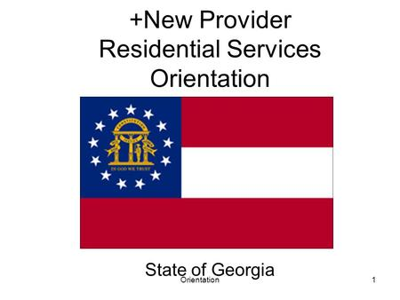 Orientation1 +New Provider Residential Services Orientation State of Georgia.
