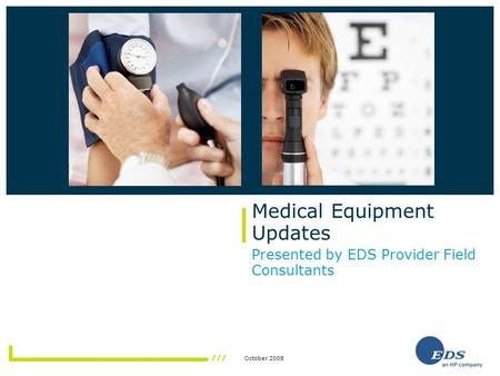 October 2008 Medical Equipment Updates Presented by EDS Provider Field Consultants.