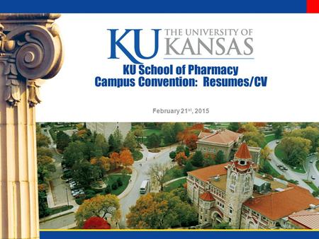 KU School of Pharmacy Campus Convention: Resumes/CV February 21 st, 2015.
