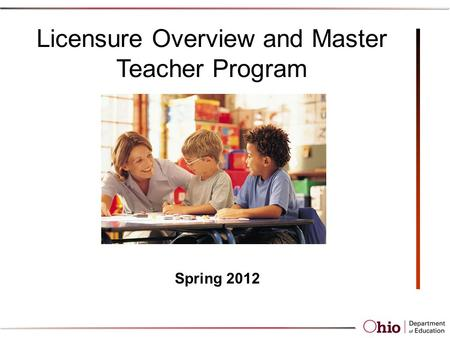 Licensure Overview and Master Teacher Program Spring 2012.