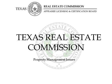 TEXAS REAL ESTATE COMMISSION Property Management Issues.