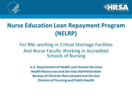 Nurse Education Loan Repayment Program (NELRP) For RNs working in Critical Shortage Facilities And Nurse Faculty Working in Accredited Schools of Nursing.