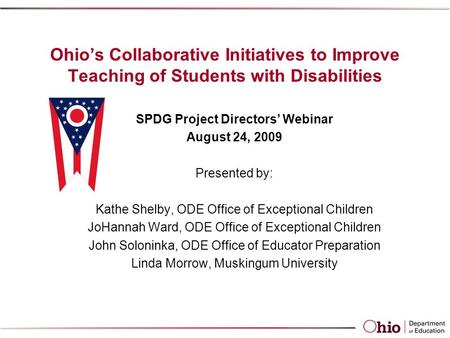 Ohio's Collaborative Initiatives to Improve Teaching of Students with Disabilities SPDG Project Directors' Webinar August 24, 2009 Presented by: Kathe.