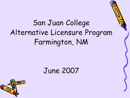 San Juan College Alternative Licensure Program Farmington, NM June 2007.