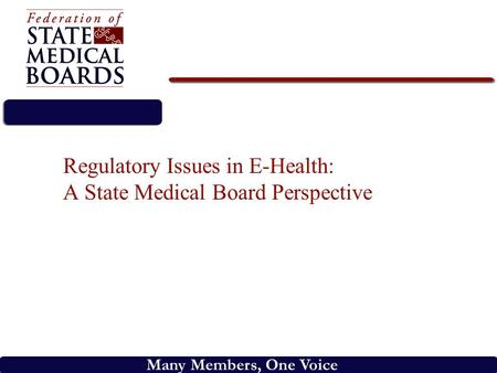 Many Members, One Voice Regulatory Issues in E-Health: A State Medical Board Perspective.