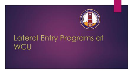 Lateral Entry Programs at WCU. Lateral Entry FAQs  Complete a minimum of six semester hours of coursework from your plan of study during each year of.