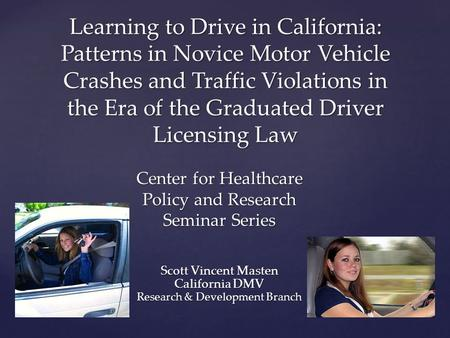 Learning to Drive in California: Patterns in Novice Motor Vehicle Crashes and Traffic Violations in the Era of the Graduated Driver Licensing Law Scott.