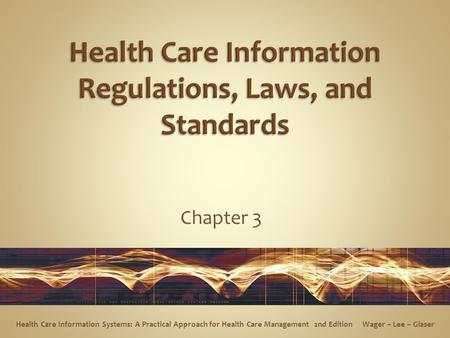 Chapter 3 Health Care Information Systems: A Practical Approach for Health Care Management 2nd Edition Wager ~ Lee ~ Glaser.