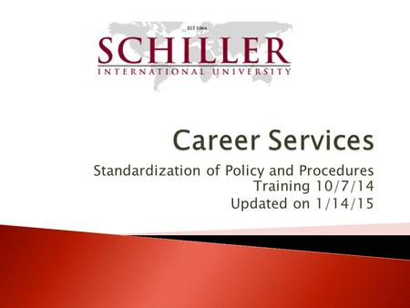Career Services Standardization of Policy and Procedures Training 10/7/14 Updated on 1/14/15.
