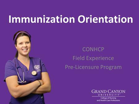 Immunization Orientation CONHCP Field Experience Pre-Licensure Program.