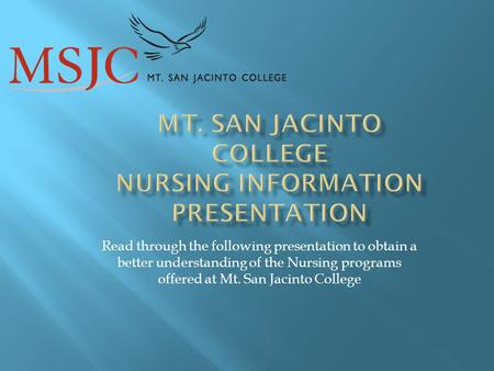 Read through the following presentation to obtain a better understanding of the Nursing programs offered at Mt. San Jacinto College.