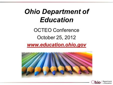 Ohio Department of Education OCTEO Conference October 25, 2012 www.education.ohio.gov.