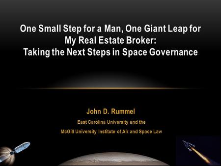 John D. Rummel East Carolina University and the McGill University Institute of Air and Space Law One Small Step for a Man, One Giant Leap for My Real Estate.
