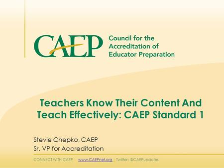 CONNECT WITH CAEP |  | Teachers Know Their Content And Teach Effectively: CAEP Standard 1 Stevie Chepko,