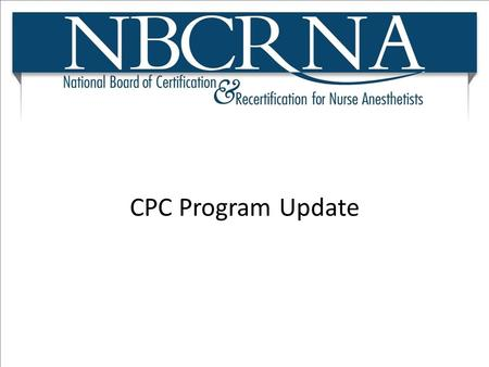 CPC Program Update I am happy to be able to be here to talk about the CPC program. In spite of all these communications to date, we recognize that there.