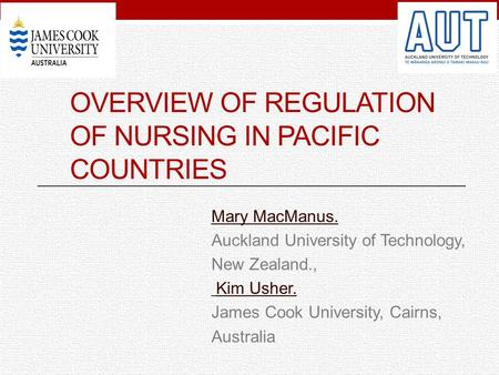 OVERVIEW OF REGULATION OF NURSING IN PACIFIC COUNTRIES Mary MacManus. Auckland University of Technology, New Zealand., Kim Usher. James Cook University,