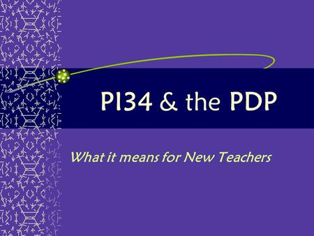 PI34 & the PDP What it means for New Teachers. Guiding Principles Improved student learning Career-long teacher preparation Collaboration between higher.