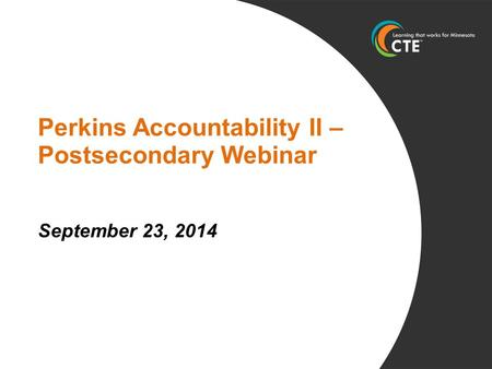 Perkins Accountability II – Postsecondary Webinar September 23, 2014.