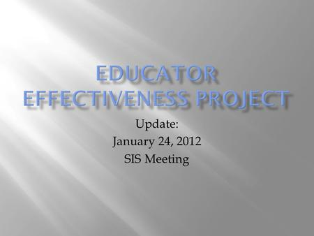 Update: January 24, 2012 SIS Meeting.  Effective Teacher: An effective teacher consistently uses educational practices that foster the intellectual,
