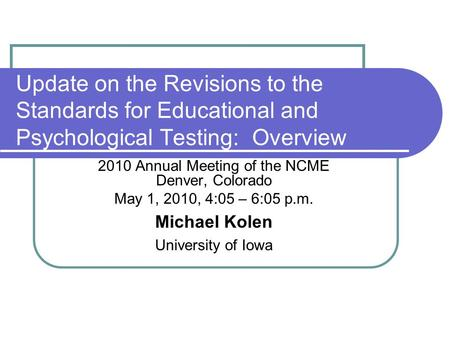 Update on the Revisions to the Standards for Educational and Psychological Testing: Overview 2010 Annual Meeting of the NCME Denver, Colorado May 1, 2010,