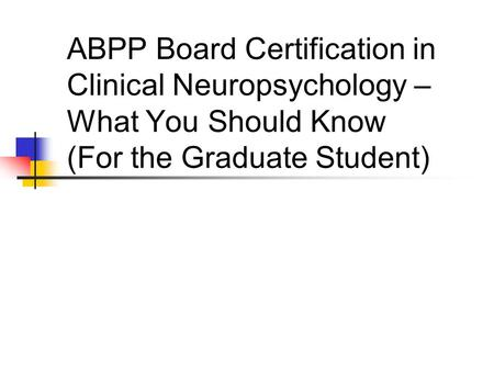ABPP Board Certification in Clinical Neuropsychology – What You Should Know (For the Graduate Student)