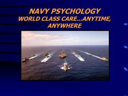 NAVY PSYCHOLOGY WORLD CLASS CARE…ANYTIME, ANYWHERE.