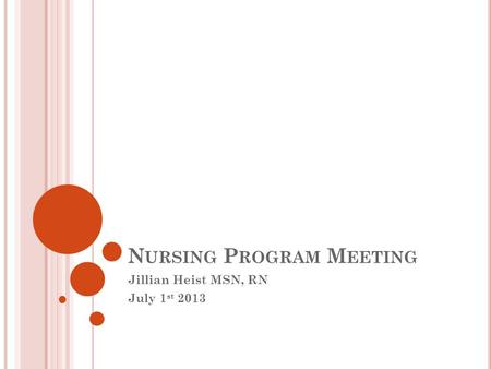 N URSING P ROGRAM M EETING Jillian Heist MSN, RN July 1 st 2013.