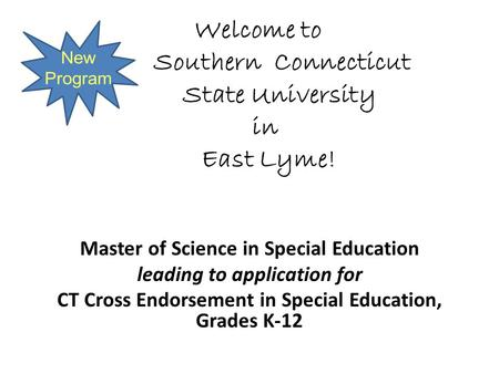 Welcome to Southern Connecticut State University in East Lyme! Master of Science in Special Education leading to application for CT Cross Endorsement in.
