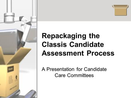 Repackaging the Classis Candidate Assessment Process A Presentation for Candidate Care Committees.