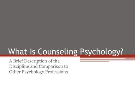 What Is Counseling Psychology? A Brief Description of the Discipline and Comparison to Other Psychology Professions.