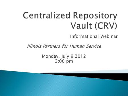 Informational Webinar Illinois Partners for Human Service Monday, July 9 2012 2:00 pm.