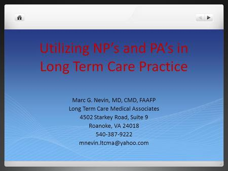 Utilizing NP's and PA's in Long Term Care Practice Marc G. Nevin, MD, CMD, FAAFP Long Term Care Medical Associates 4502 Starkey Road, Suite 9 Roanoke,