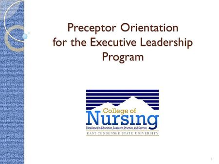Preceptor Orientation for the Executive Leadership Program 1.