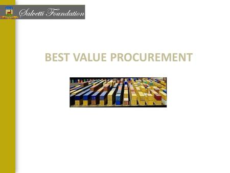 BEST VALUE PROCUREMENT. What is BVP? A procurement process where price and other key factors can be considered in the evaluation and selection process.
