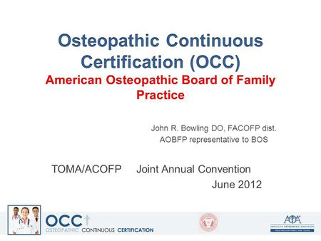 John R. Bowling DO, FACOFP dist. AOBFP representative to BOS TOMA/ACOFP Joint Annual Convention June 2012.