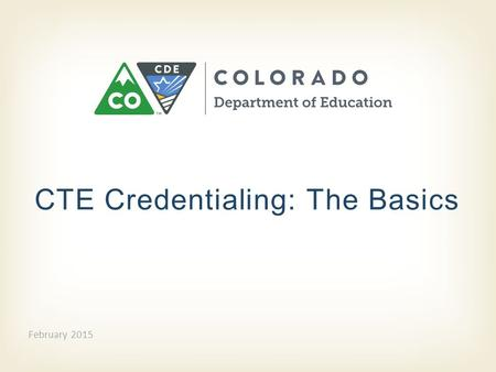 CTE Credentialing: The Basics February 2015. Who needs a Career and Technical credential?  To teach in an approved CTE program and seek reimbursement.